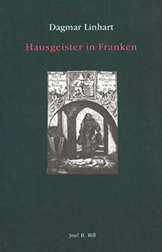 Hausgeister in Franken: Zur Phanomenologie, Uberlieferungsgeschichte und gelehrten Deutung ...