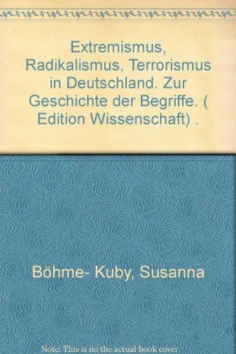 9783927527256: Extremismus, Radikalismus, Terrorismus in Deutschland. Zur Geschichte der Begriffe
