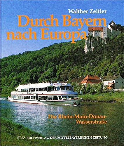 9783927529878: Durch Bayern nach Europa: Die Rhein-Main-Donau-Wasserstraße