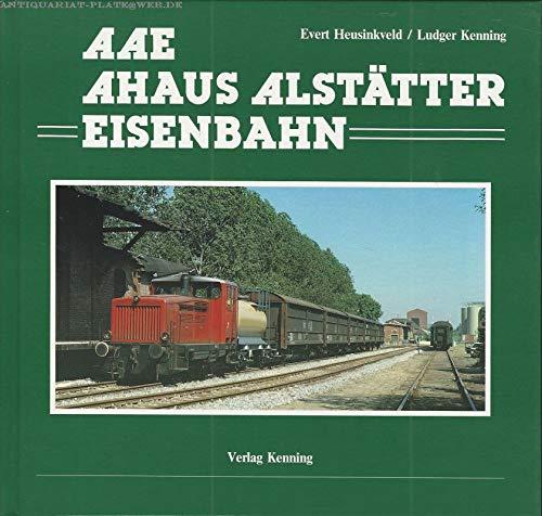 9783927587168: Die Ahaus Alstätter Eisenbahn. Geschichte der Ahaus-Enscheder Eisenbahn und der Ahaus Alstätter Eisenbahn