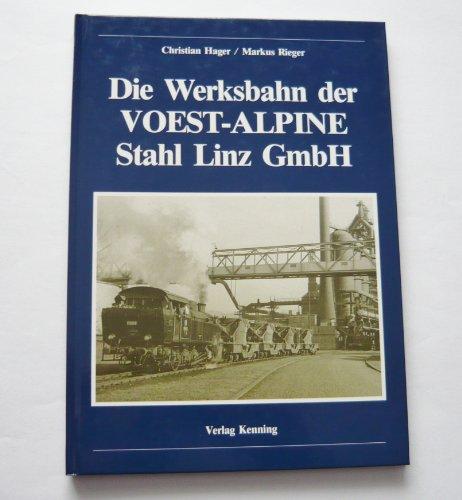 9783927587397: Die Werksbahn der Voest-Alpine Stahl Linz GmbH
