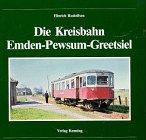 Die Kreisbahn Emden-Pewsum-Greetsiel (Nebenbahndokumentation, Band 19).