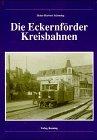 Die Eckenförder Kreisbahnen. Nebendokumentation. Band 33.: Schöning, Heinz-Herbert:
