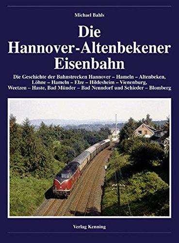9783927587779: Die Hannover-Altenbekener Eisenbahn: Die Geschichte der Bahnstrecken Hannover-Hameln-Altenbeken, L�hne-Hameln-Elze-Hildesheim-Vienenburg, Weetzen-Haste, Bad M�nder-Bad Nenndorf und Schieder-Blomberg