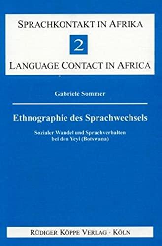 Ethnographie des Sprachwechsels. Sozialer Wandel und Sprachverhalten bei den Yeyi (Botswana) (=...