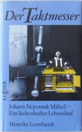 9783927623095: Der Taktmesser. Johann Nepomuk Mälzel - Ein lückenhafter Lebenslauf