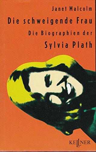 Die schweigende Frau - Die Biographien der Sylvia Plath. Aus dem Amerikanischen von Susanne Levin. - Plath, Sylvia - Malcolm, Janet