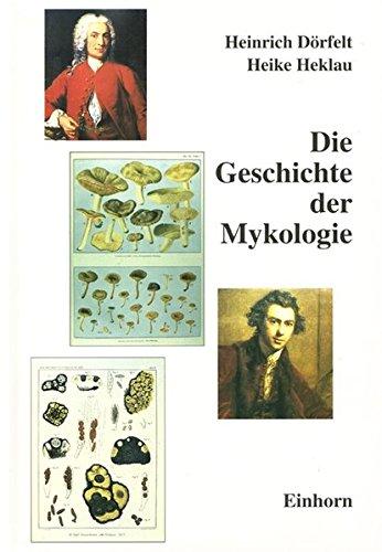 Die Geschichte der Mykologie.: Dörfelt, Heinrich,