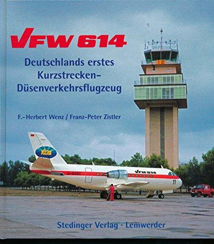 9783927697331: VFW 614: Deutschlands erstes Kurzstrecken-Düsenverkehrsflugzeug (Livre en allemand)