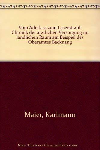 9783927713031: Vom Aderlass zum Laserstrahl: Chronik der arztlichen Versorgung im landlichen Raum am Beispiel des Oberamtes Backnang