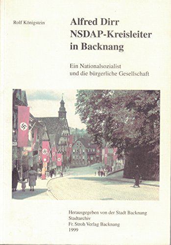 9783927713246: Alfred Dirr, NSDAP-Kreisleiter in Backnang: Ein Nationalsozialist und die bürgerliche Gesellschaft (Livre en allemand)