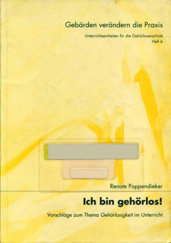 9783927731417: Gebärden verändern die Praxis. Unterrichtseinheiten für die Gehörlosenschule: Ich bin gehörlos!: Vorschläge zum Thema Gehörlosigkeit im Unterricht: Bd 6 (Livre en allemand)