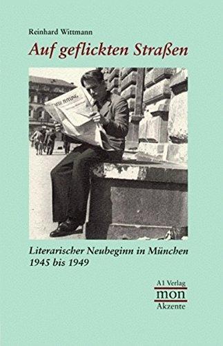 Auf geflickten Strassen: Literarischer Neubeginn in Munchen 1945 bis 1949 (MonAkzente) (German ...