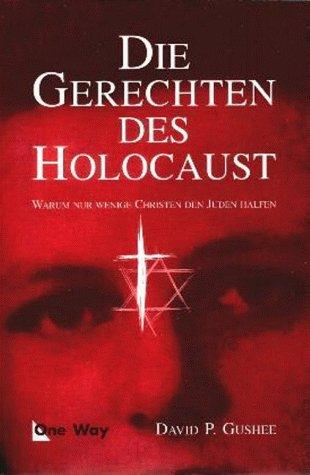 9783927772984: Die Gerechten des Holocaust. Warum nur wenige Christen den Juden halfen