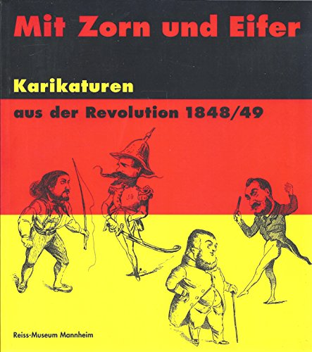 9783927774131: Mit Zorn und Eifer. Karikaturen aus der Revolution 1848/49. Der Bestand des Reiss-Museums Mannheim