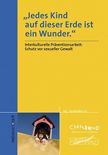 9783927796751: Jedes Kind auf dieser Erde ist ein Wunder 01: Interkultureller Kontext f�r Pr�vention, Elternbildung und Beratung bei sexuellem Missbrauch