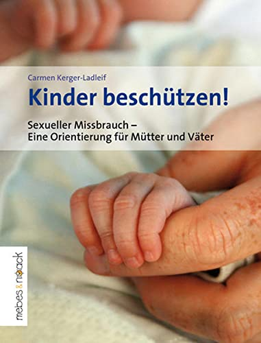 Kinder beschutzen!: Sexueller Missbrauch - Eine Orientierung fur Mutter und Vater - Carmen Kerger-Ladleif
