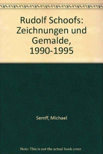 Rudolf Schoofs: Zeichnungen und Gemalde, 1990-1995: Michael Semff