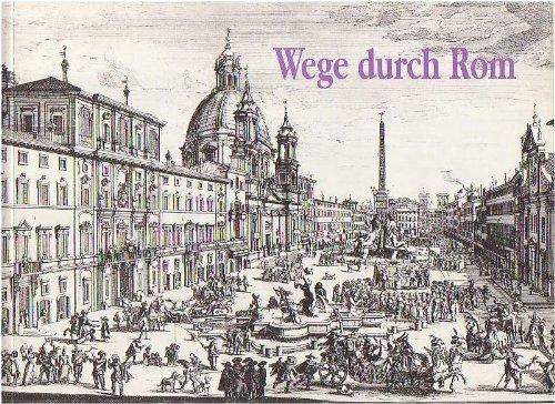 Wege durch Rom. Druckgraphische Veduten aus drei: Kurt Zeitler.