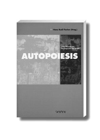 Autopoiesis, Eine Theorie im Brennpunkt der Kritik.: Fischer, Hans Rudi