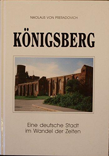 Königsberg. Eine deutsche Stadt im Wandel der: Preradovich, Nikolaus von: