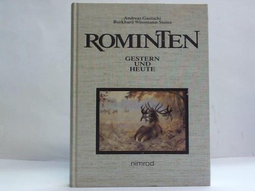 Rominten - Gestern und Heute Gautschi, Andreas; Winsmann-Steins, Burkhard and Rakow, Frank: Andreas...