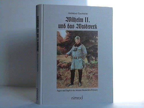 Wilhelm II. und das Waidwerk : Jagen und Jagden des letzten Kaisers ; eine Bilanz.: Gautschi, ...