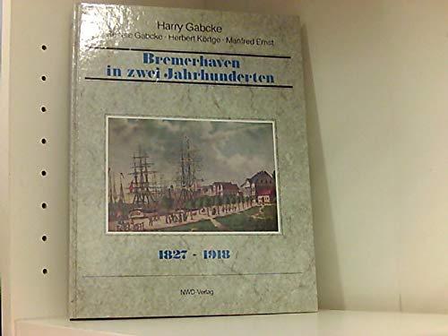 Bremerhaven in zwei Jahrhunderten, I. Band 1827-1918: Gabcke, Harry /