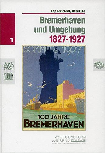 9783927857476: Bremerhaven und Umgebung, 1827-1927 (Geschichte im Morgenstern-Museum)