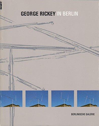 9783927873209: George Rickey in Berlin, 1967-1992: Die Sammlung der Berlinischen Galerie : Schenkungen von Gisela und Klaus Groenke ... [et al.] (Gegenwart Museum) (German Edition)