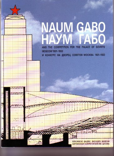 9783927873308: Naum Gabo and the competition for the Palace of Soviets, Moscow, 1931-1933 =: Naum Gabo i konkurs na Dvorets Sovetov, Moskva, 1931-1933
