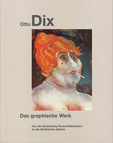 Otto Dix. Das graphische Werk: Aus der Schenkung Karsch/Nierendorf an die Berlinische Galerie ...
