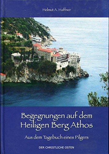 9783927894471: Begegnungen auf dem Heiligen Berg Athos: Aus dem Tagebuch eines Pilgers