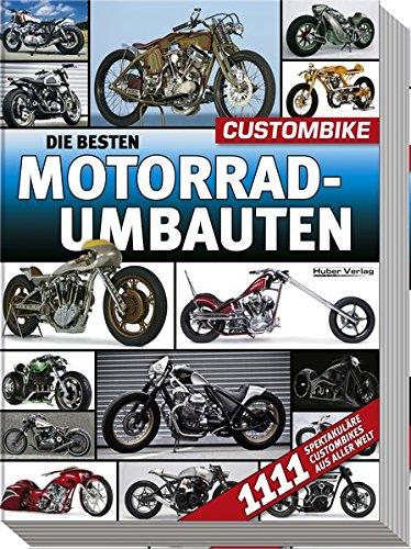 9783927896437: Die besten Motorradumbauten: 1111 spektakuläre Custombikes aus aller Welt