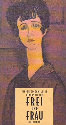 Frei und Frau. Sieben eigenwillige Lebensbilder - Virginia Woolf, Mercedes de Acosta, Hans Christoph Buch