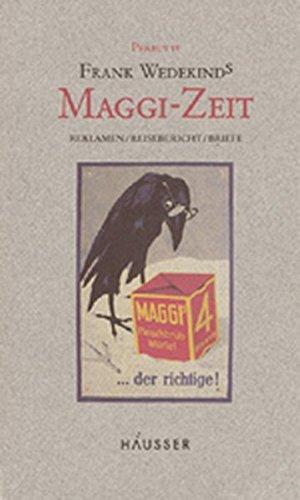 9783927902718: Frank Wedekinds Maggi Zeit: Reklamen, Briefe, Texte aus Wedekinds Tätigkeit als Reklamechef für Julius Maggi