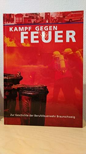 9783927939493: Kampf gegen Feuer: Von der Nachbarschaftshilfe zum modernen Dienstleistungsunternehmen--zur Geschichte der Berufsfeuerwehr Braunschweig / ... Landesmuseums) (German Edition)