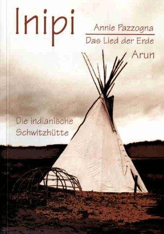 Inipi: Das Lied der Erde: Die indianische: Pazzogna, Annie