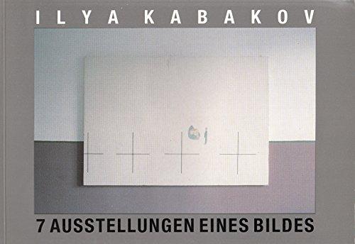 Ilya Kabakov: 7 Ausstellungen eines Bildes (German Edition) (3927941026) by Il′i͡a︡ Iosifovich Kabakov