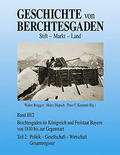 9783927957213: Geschichte von Berchtesgaden Stift-Markt-Land 03/2: Von 1810 bis zur Gegenwart, Politik, Gesellschaft, Wirtschaft und Recht