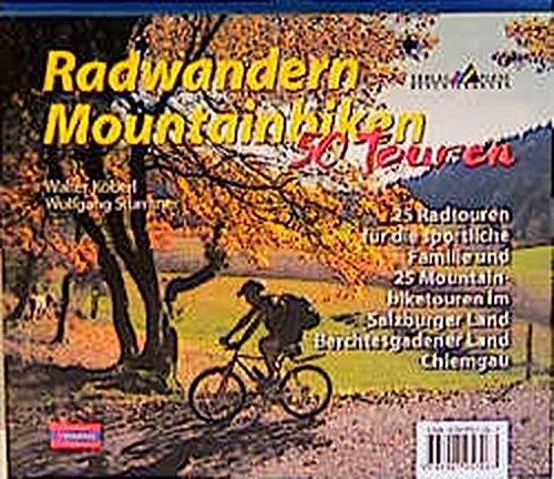 Radwandern, Mountainbiken. 50 Touren. Salzburger Land, Berchtesgadener Land, Chiemgau.: Köberl, ...