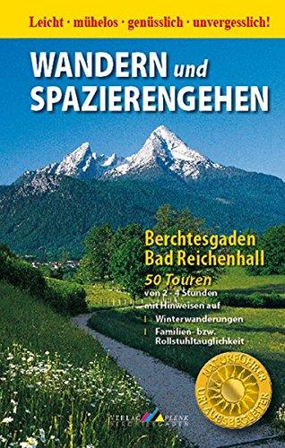 9783927957817: Wandern und Spazierengehen. Berchtesgaden - Bad Reichenhall: 50 Touren von 2 - 4 Stunden mit Hinweisen auf Winterwanderungen, Familien- bzw. Rollstuhltauglichkeit