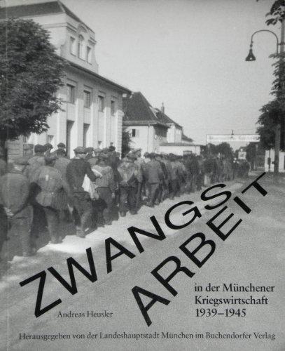 Zwangsarbeit in der Münchener Kriegswirtschaft 1939-1945: Heusler, Andreas