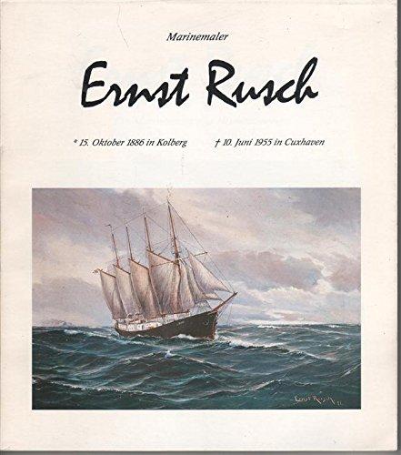 Ernst Rusch: Ein Marinemaler aus Hinterpommern : Ernst Rusch