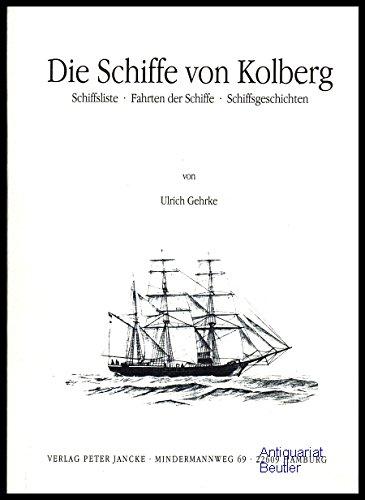 Die Schiffe von Kolberg : Schiffsliste, Fahrten: Gehrke, Ulrich: