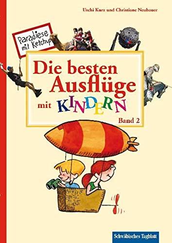 Die besten Ausflüge mit Kindern, Band 2: Von der Ritterburg in Kanzach bis zum Kamelhof in Rotfelden - 21 Ausflugsziele und 7 Erlebnisbäder in der ... Bodensee und Heilbronn (Livre en allemand) - Kurz, Uschi