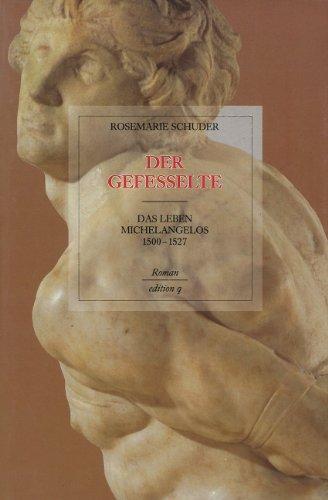 9783928024419: Der Gefesselte: Das Leben Michelangelos 1500 1527 ; Roman