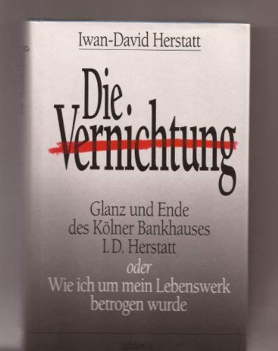 Die Vernichtung. Glanz und Elend des Kölner: Herstatt, Iwan-David