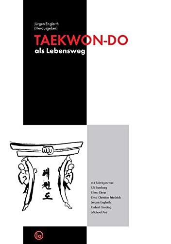 9783928026369: TAEKWON-DO als Lebensweg