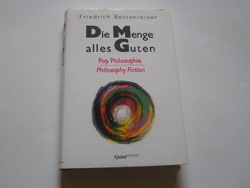 9783928036290: Die Menge alles Guten: Pop philosophy, philosophy fiction